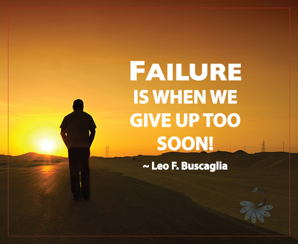 Failure is when you give up too soon