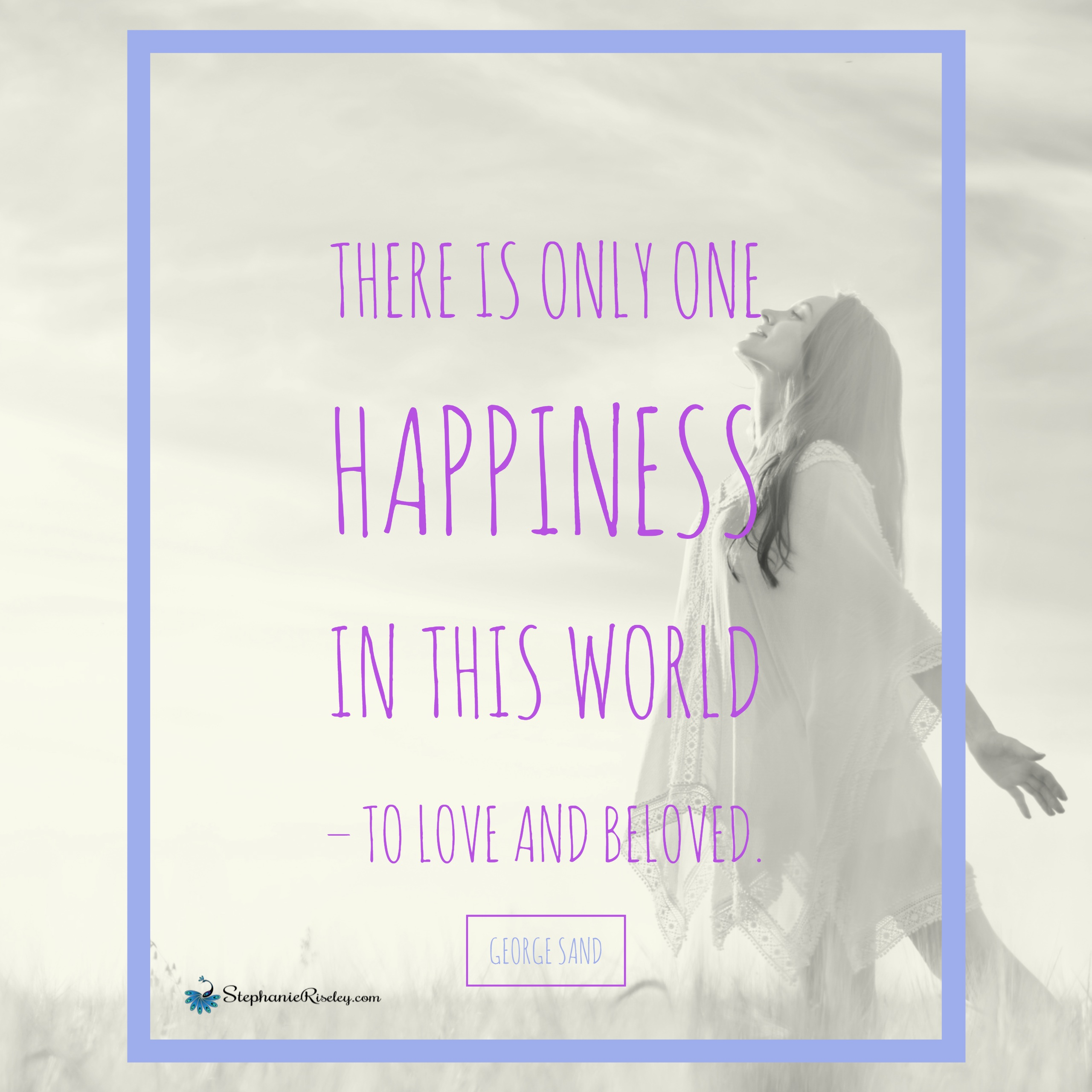 There is only one happiness