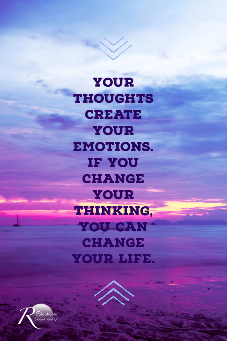 Your Thoughts Create Your Emotions