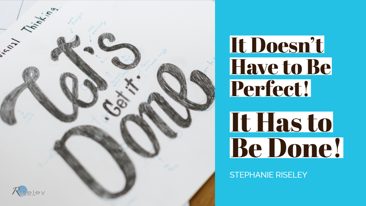 It Doesn't Have to Be Perfect!