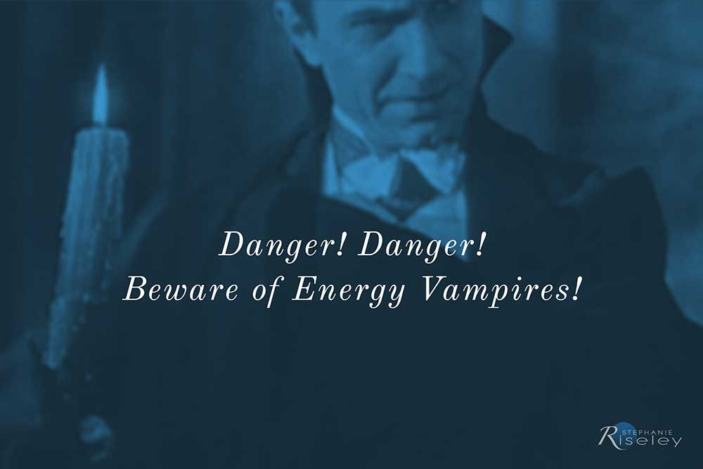 Be Aware of Energy Vampires